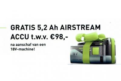 Gratis Festool 5.2 Ah AIRSTREAM accu t.w.v. €98,- na aanschaf 18V Machine.